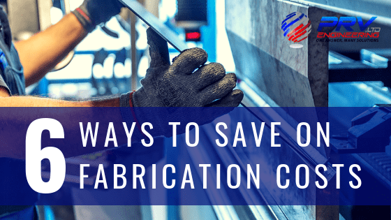 6 Ways You Can Save On Fabrication Costs